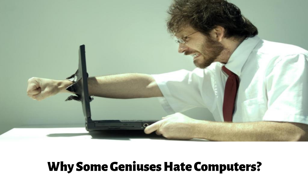 Why Some Geniuses Hate Computers
