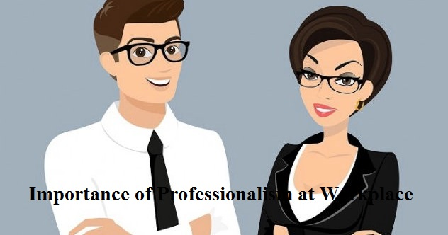 Importance of Professionalism at Workplace